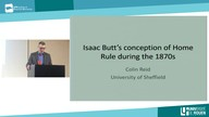"""Issac Butt's conception of Home Rule during the 1870s"" Dr. Colin Reid (University of Sheffield)"